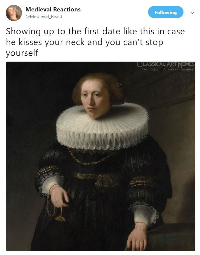 Outerwear - Medieval Reactions Following @Medieval React Showing up to the first date like this in case he kisses your neck and you can't stop yourself CLASSICAL ART MEMES facebook.com/classicalartmemes