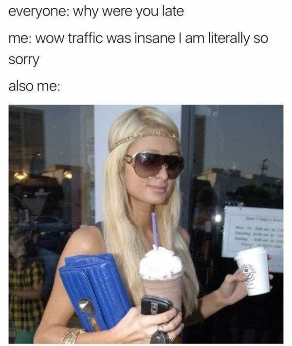 work meme about blaming traffic for being late with pic of Paris Hilton with a frappuccino