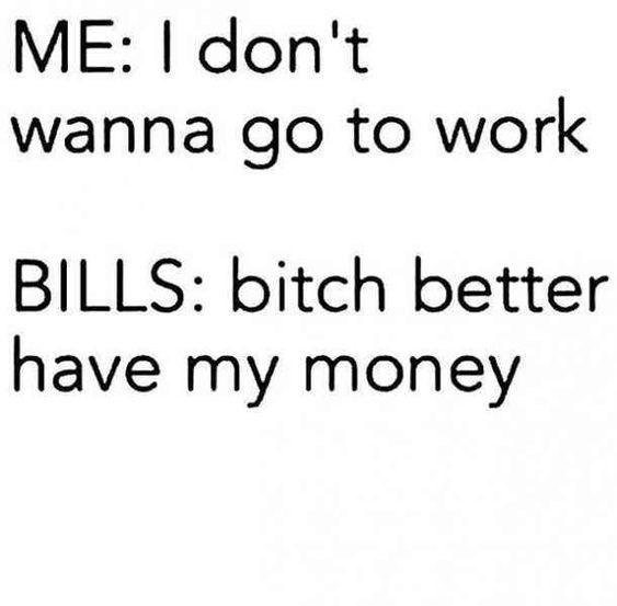 work meme about working to pay your bills