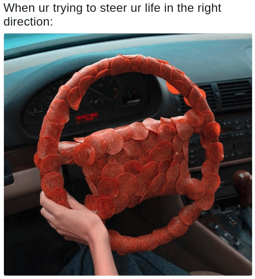 meme of a steering wheel made of pepperoni slices