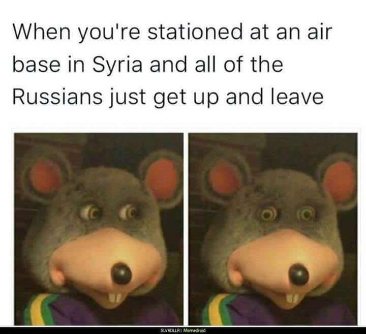 Snout - When you're stationed at an air base in Syria and all of the Russians just get up and leave