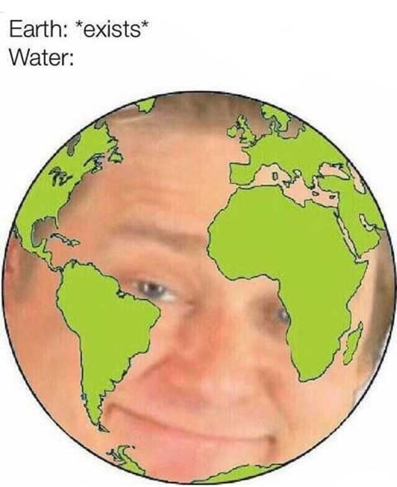 World - Earth: *exists* Water: