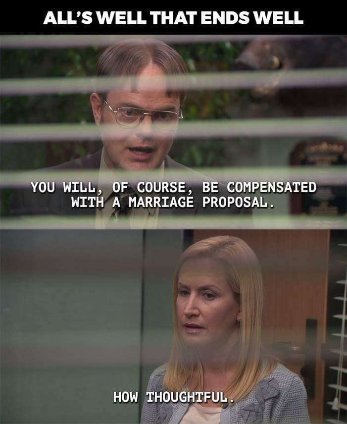 Facial expression - ALL'S WELL THAT ENDS WELL YOU WILL, OF COURSE, BE COMPENSATED WITH A MARRIAGE PROPOSAL HOW THOUGHTFUL
