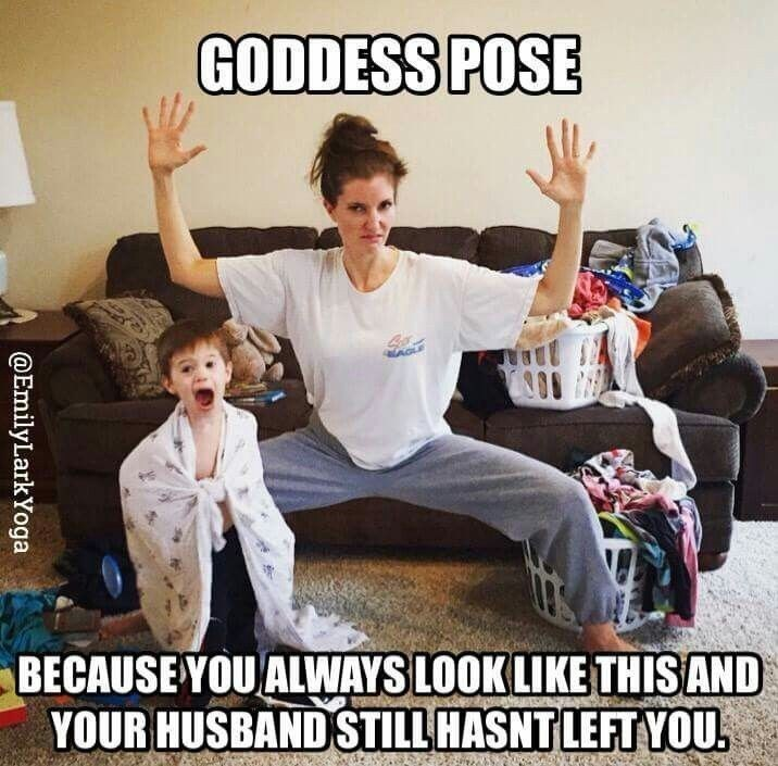 Internet meme - GODDESS POSE BECAUSE YOU ALWAYS LOOK LIKE THIS AND YOUR HUSBAND STILL HASNT LEFTYOU @EmilyLarkYoga