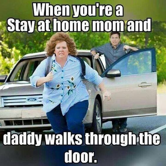 Vehicle - When you're a Stay at home mom and daddy walks through the door.