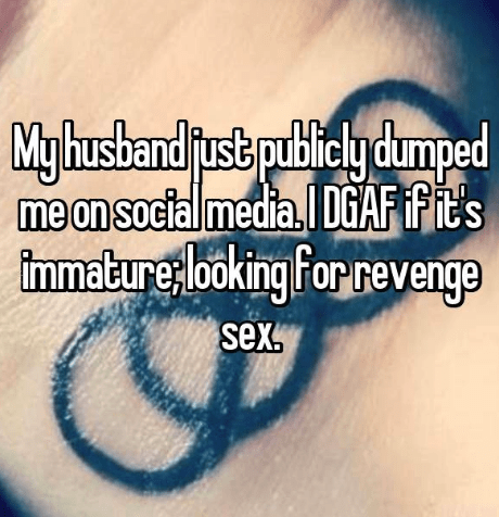 Text - Myhushand just puiclydmped me an social media DGAF Fit's tmmature looking For revenge sex.