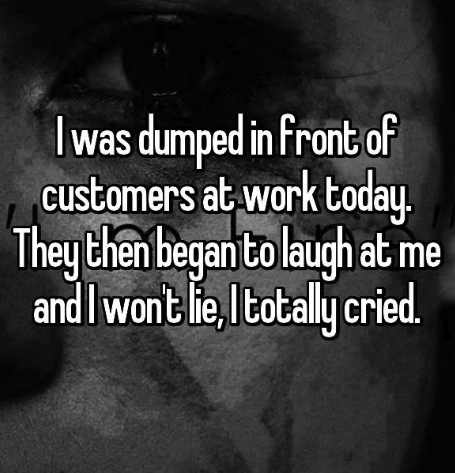 Text - ped in Front of customers at work today. They then began to lugh at me and I wontlie, totally cried. Iwas dum
