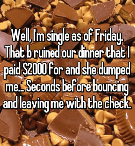 Food - Well Im single as of Friday That bruined our dinner that paid $2000For and she dumped me Seconds before bouncing and leaving me with the check