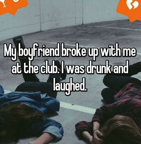 Text - My boyfriend broke up withme at the club. was drunk and laughed.