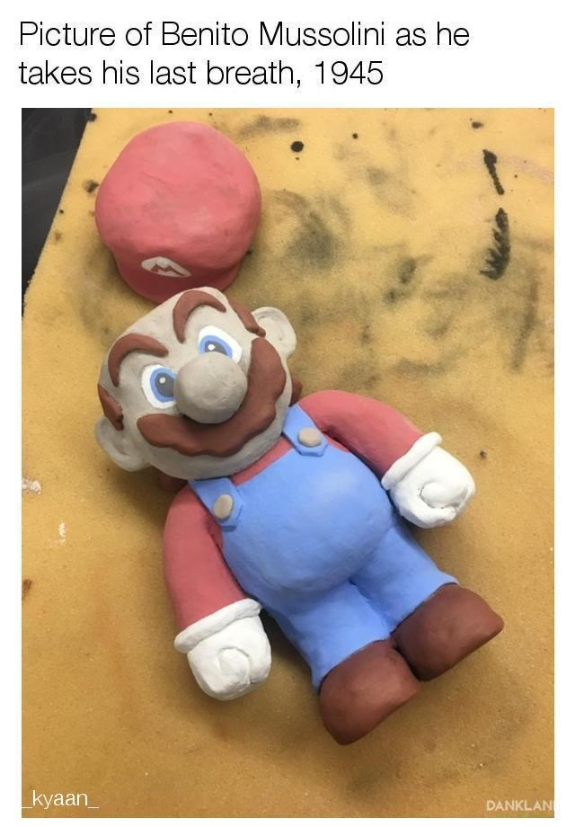 "Caption that reads, ""Picture of Benito Mussolini as he takes his last breath, 1945"" above a pic of a clay Mario lying down"