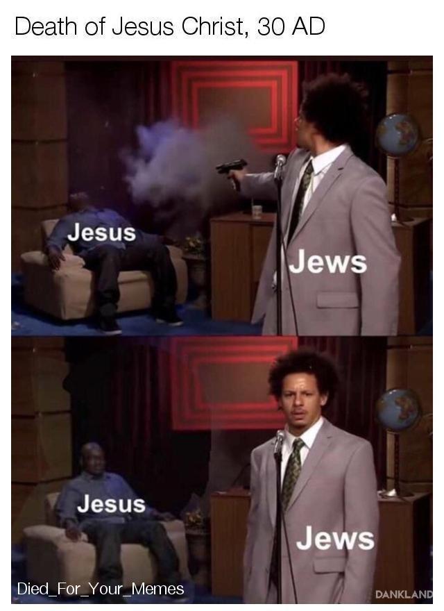 Photo caption - Death of Jesus Christ, 30 AD Jesus Jews Jesus Jews Died_For_Your_Memes DANKLAND