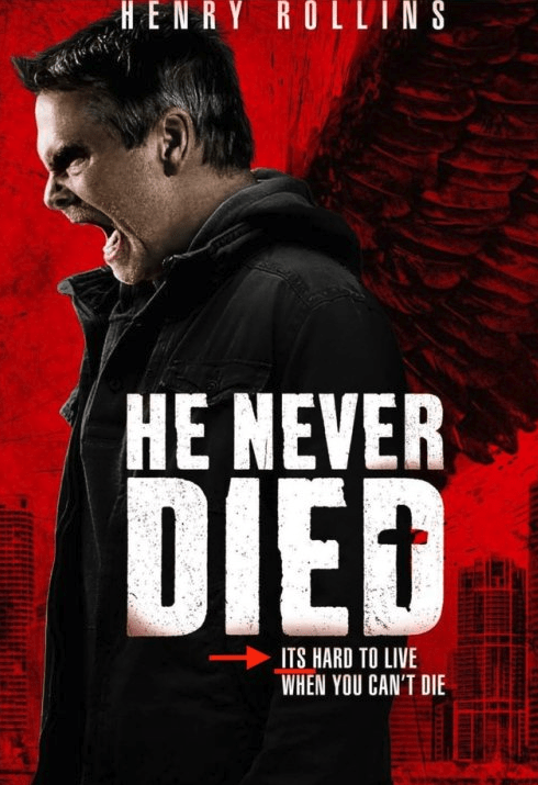 Movie - HENRY ROLLINS HE NEVER DIED ITS HARD TO LIVE WHEN YOU CAN'T DIE