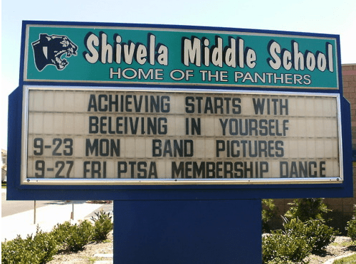 Signage - Shivela Middle School HOME OF THE PANTHERS ACHIEVING STARTS WITH BELEIVING IN YOURSELF BAND PICTURES 9-23 MON 9-27 FRI PTSA MEMBERSHIP DANCE