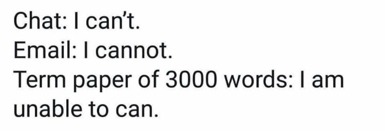 Text - Chat: I can't. Email: I cannot Term paper of 3000 words: I am unable to can.