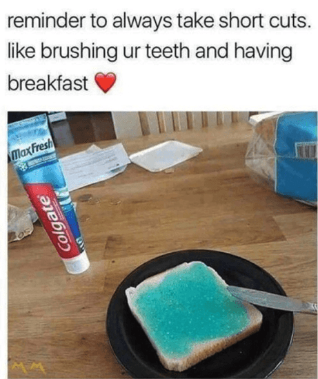 cursed_image - Product - reminder to always take short cuts. like brushing ur teeth and having breakfast MaxFresh Colgate