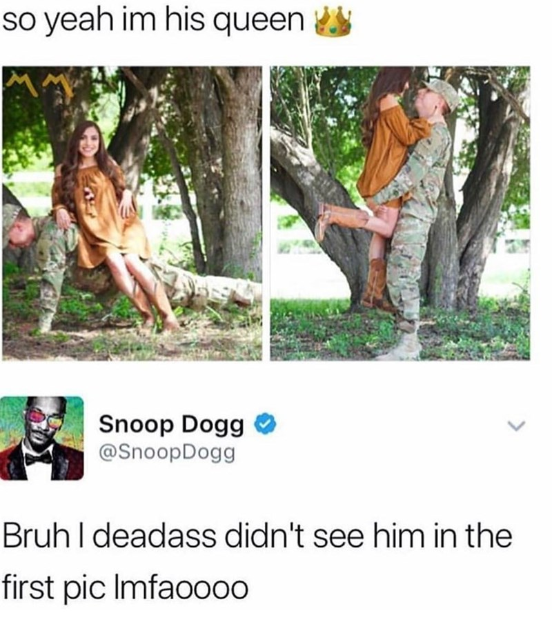 snoop dogg meme - Tree - so yeah im his queen Snoop Dogg @SnoopDogg Bruh I deadass didn't see him in the first pic Imfaoooo
