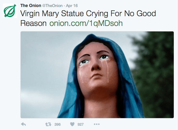 Face - The Onion @TheOnion Apr 16 Virgin Mary Statue Crying For No Good Reason onion.com/1qMDsoh 13396 927