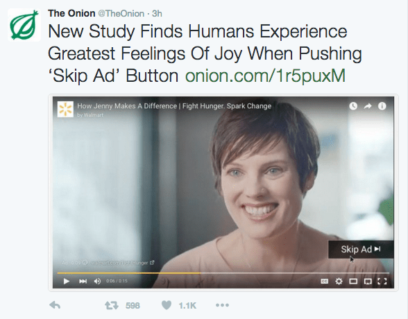 Face - The Onion @TheOnion 3h New Study Finds Humans Experience Greatest Feelings Of Joy When Pushing 'Skip Ad' Button onion.com/1r5puxM How Jenny Makes A Difference | Fight Hunger. Spark Change by Walmart Skip Ad s09 0wamcon oer 006/015 t598 1.1K