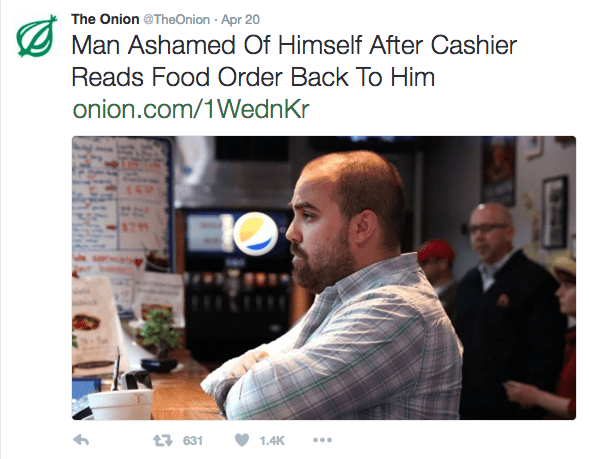 Text - The Onion @TheOnion Apr 20 Man Ashamed Of Himself After Cashier Reads Food Order Back To Him onion.com/1WednKr t631 1.4K