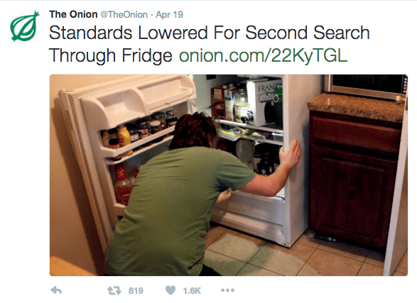 Product - The Onion @TheOnion Apr 19 Standards Lowered For Second Search Through Fridge onion.com/22KyTGL FRAN 1819 1.6K