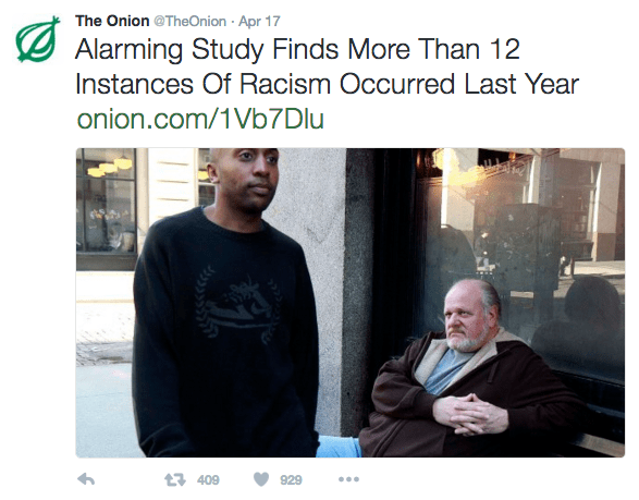 Text - The Onion @TheOnion Apr 17 Alarming Study Finds More Than 12 Instances Of Racism Occurred Last Year onion.com/1V67 Dlu t409 929