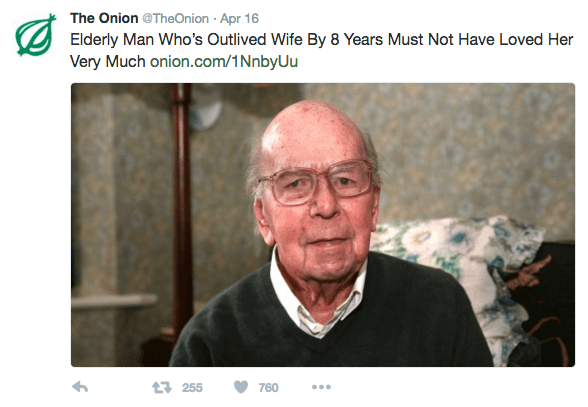 Text - The Onion @TheOnion Apr 16 Elderly Man Who's Outlived Wife By 8 Years Must Not Have Loved Her Very Much onion.com/1 NnbyUu t 255 760
