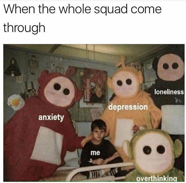 Photo caption - When the whole squad come through loneliness depression anxiety me overthinking Beru