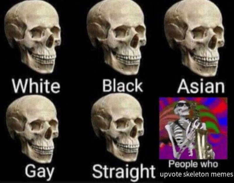 Bone - White Black Asian People who Straight Gay upvote skeleton memes