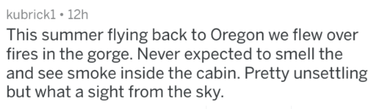 Text - kubrick1 12h This summer flying back to Oregon we flew over fires in the gorge. Never expected to smell the and see smoke inside the cabin. Pretty unsettling but what a sight from the sky.