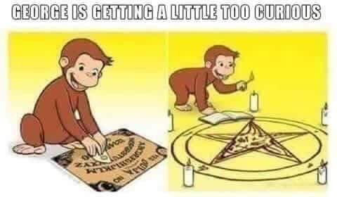 """Caption that reads, """"Curious George is getting a little too curious"""" above a pic of Curious George playing with a Ouija board"""