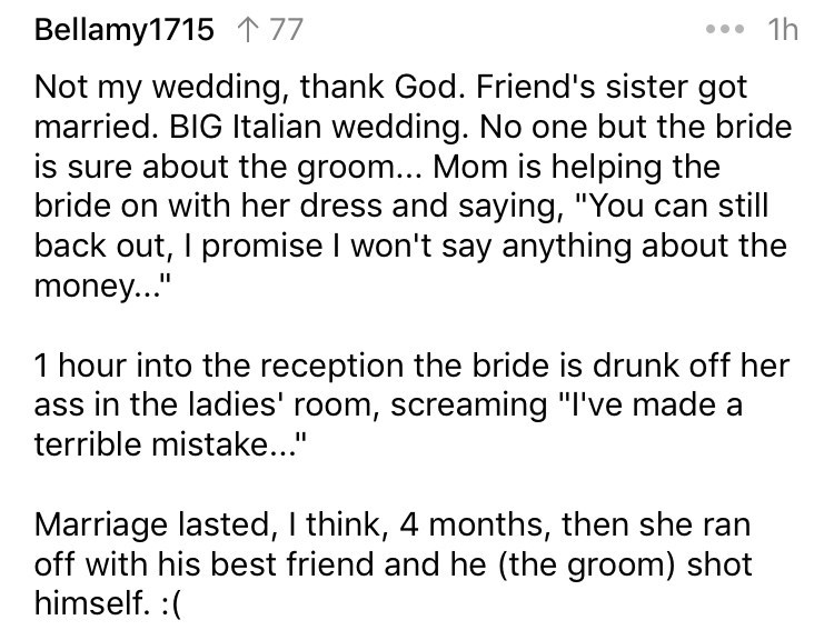 askreddit - Text - Bellamy1715 1 77 1h Not my wedding, thank God. Friend's sister got married. BIG Italian wedding. No one but the bride is sure about the groom... Mom is helping the bride on with her dress and saying