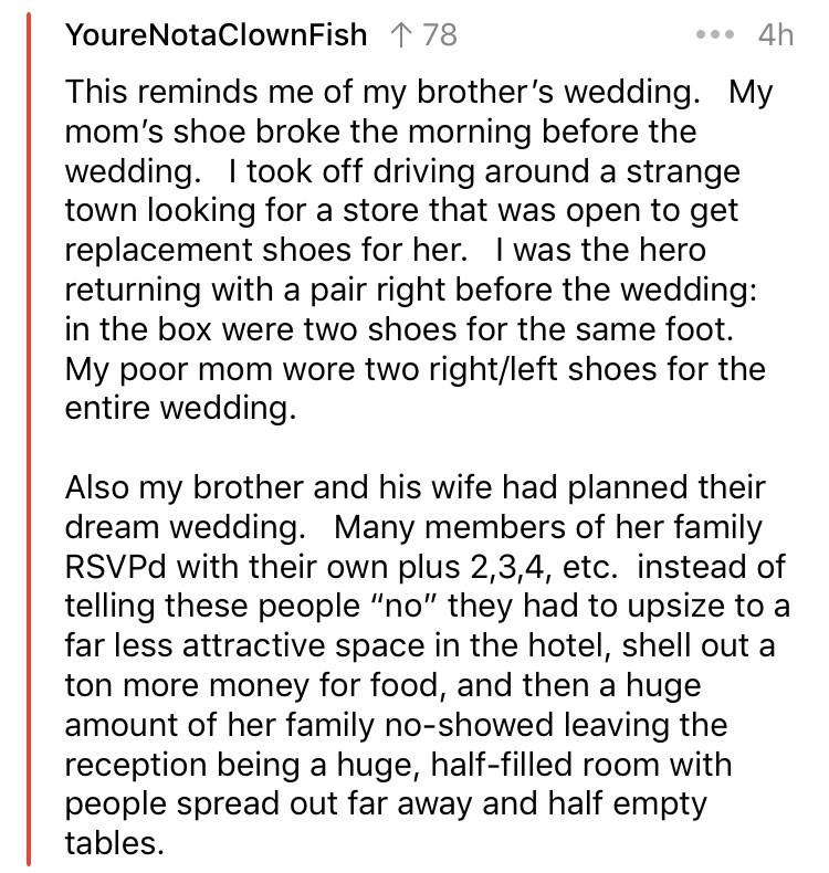 askreddit - Text - 4h YoureNotaClownFish 178 This reminds me of my brother's wedding. My mom's shoe broke the morning before the wedding
