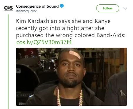 "Tweet that reads, ""Kim Kardashian says she and Kanye recently got into a fight after she purchased the wrong-colored Band-Aids"" above a pic of Kanye wearing a light-colored band-aid on his forehead"