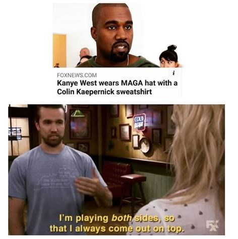 Hair - i FOXNEWS.COM Kanye West wears MAGA hat with a Colin Kaepernick sweatshirt COLD BEER es I'm playing both sides, so that I always come out on top.