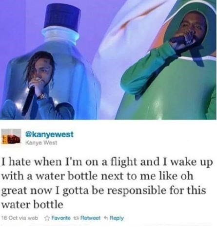 "Pic of Lil Pump and Kanye West in costume on SNL above Kanye's tweet that reads, ""I hate when I'm on a flight and I wake up with a water bottle next to me like oh great now I gotta be responsible for this water bottle"""