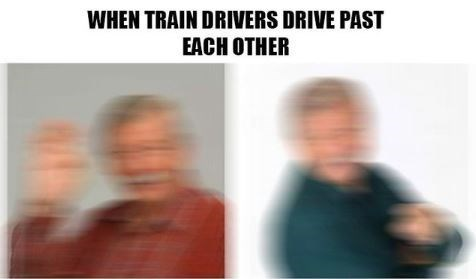 Face - WHEN TRAIN DRIVERS DRIVE PAST EАCH OTHER