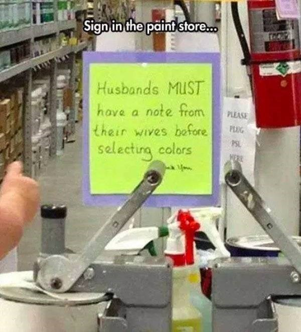 Tree - Sign in the paint store.. Husbands MUST have a note from their wives bafore selecting colors PLEASE FLG