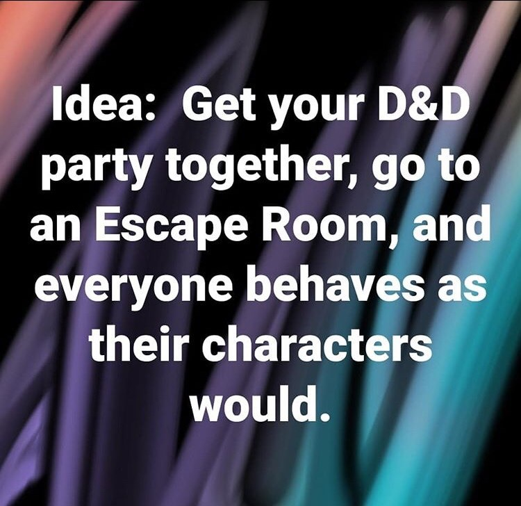 dungeons and dragons meme about acting out your game in real life
