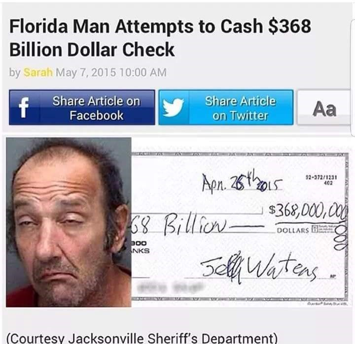Text - Florida Man Attempts to Cash $368 Billion Dollar Check by Sarah May 7, 2015 10:00 AM Share Article on Share Article Aa Facebook on Twitter Apn. 2 $368,000,00 52-372/1231 402 6 Billio DOLLARS a00 NKS elfWhtes (Courtesy Jacksonville Sheriff's Department)