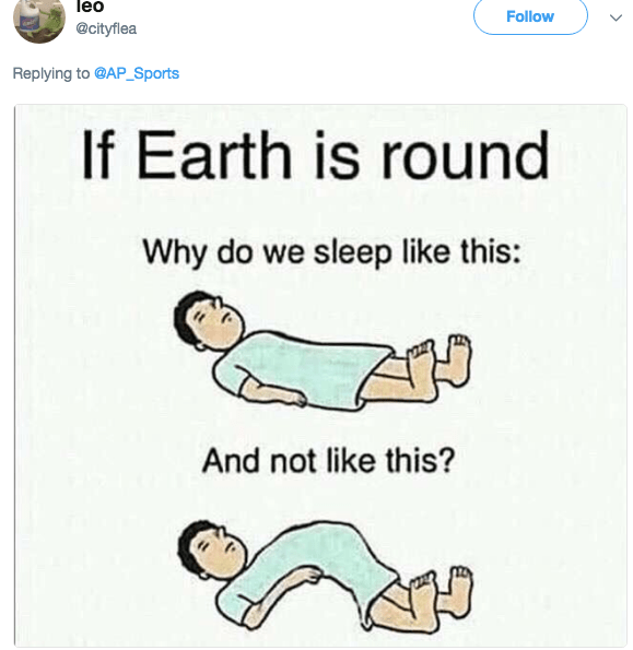 Text - leo Follow @cityflea Replying to @AP_Sports If Earth is round Why do we sleep like this: And not like this?