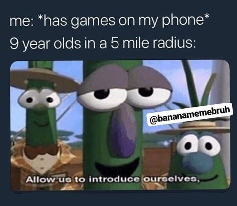 """Caption that reads, """"Me: *has games on my phone; *9-year-olds in a five-mile radius*"""" above a pic of the leeks from Veggie Tales saying, """"Allow us to introduce ourselves"""""""