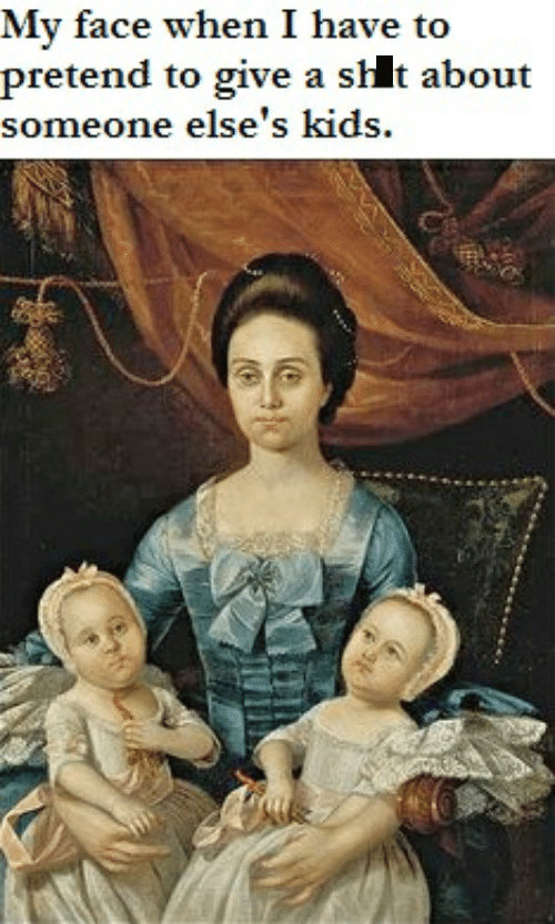 meme about pretending to care about someone else's kids with painting of woman looking bored holding children