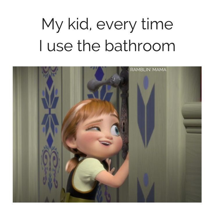 meme about your kids peeking into the bathroom while you're there with picture of young Anna from Frozen