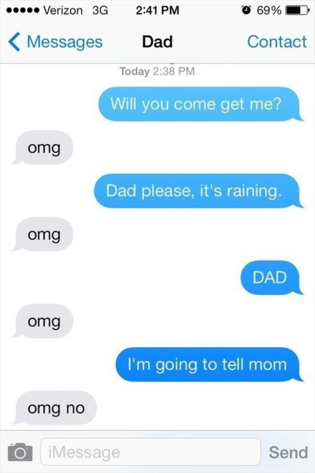"Kid texts their dad asking repeatedly if he'll come pick them up; dad replies ""Omg"" several times; kid says they'll tell mom, and dad replies, ""Omg no"""