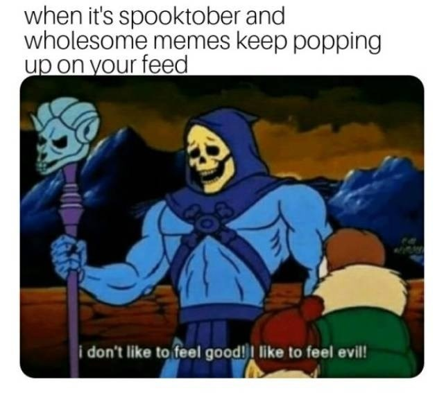Cartoon - when it's spooktober and wholesome memes keep popping up on your feed i don't like to feel good! like to feel evil!