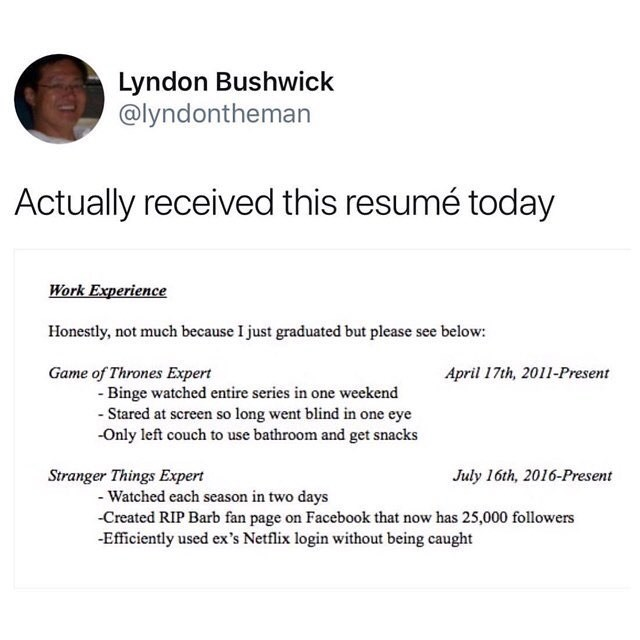 Guy tweets about a real resume that he received from a kid saying that he doesn't have any work experience, but that he had watched the entire Game of Thrones series and Stranger Things series