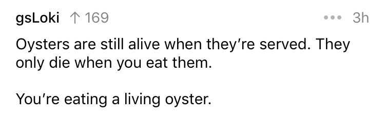 cringe fact - Text - 3h gsLoki 1169 Oysters are still alive when they're served. They only die when you eat them. You're eating a living oyster.