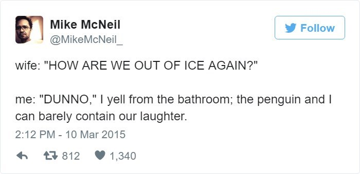 Tweet about wife being surprised that we're out of ice while the penguin laughs in the bathroom
