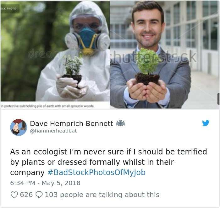 Product - CK PHOTO dreas hutterstock in protective suit holdingpile of earth with smal sprout in woods Dave Hemprich-Bennett @hammerheadbat As an ecologist I'm never sure if I should be terrified by plants or dressed formally whilst in their company #BadStockPhotosOfMyJob 6:34 PM May 5, 2018 626 103 people are talking about this