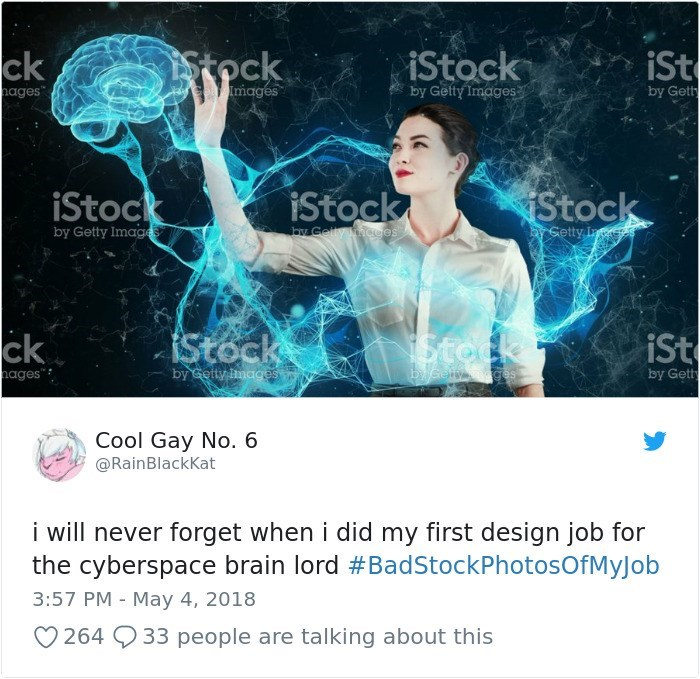 Text - Stock iStock iSt ck ceaImages by Getty Images ages by Getty iStock Stock iStock by Getty I by Getty Images by Gelly hcees Stock ck iSt 1Steck by Getty mages byGely moges ages by Getty Cool Gay No. 6 @RainBlackKat i will never forget when i did my first design job for the cyberspace brain lord #BadStockPhotosOfMyJob 3:57 PM - May 4, 2018 264 33 people are talking about this